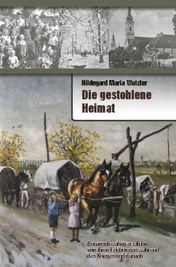 Die gestohlene Heimat von Wutzler,  Hildegard Maria