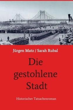 Die gestohlene Stadt von Sarah Rubal,  Jürgen Matz/