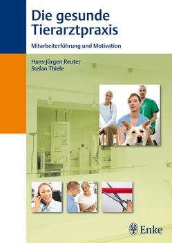 Die gesunde Tierarztpraxis von Reuter,  Hans-Jürgen, Thiele,  Stefan