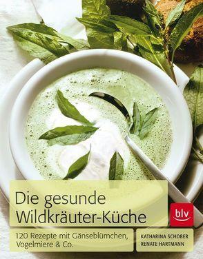 Die Gesunde Wildkräuter-Küche von Hartmann,  Renate, Schober,  Katharina