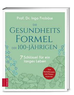 Die Gesundheitsformel der 100-Jährigen von Froboese,  Ingo