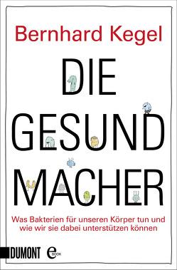 Die Gesundmacher von Kegel,  Bernhard