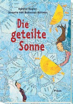 Die geteilte Sonne von Kugler,  Kerstin, von Bodecker-Büttner,  Annette