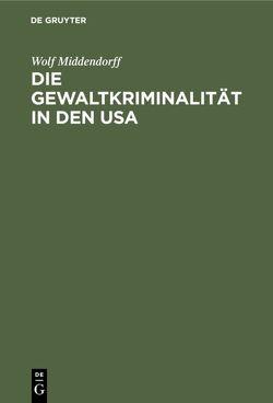 Die Gewaltkriminalität in den USA von Middendorff,  Wolf