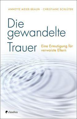 Die gewandelte Trauer von Meier-Braun,  Annette, Schlüter,  Christiane