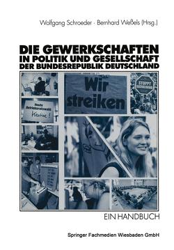 Die Gewerkschaften in Politik und Gesellschaft der Bundesrepublik Deutschland von Schroeder,  Wolfgang, Weßels,  Bernhard