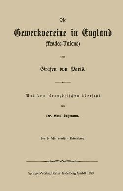 Die Gewerkvereine in England (Trades-Unions) vom Grafen vom Paris von Lehmann,  Emil