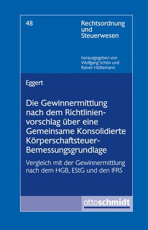 Die Gewinnermittlung nach dem Richtlinienvorschlag über eine Gemeinsame Konsolidierte Körperschaftsteuer-Bemessungsgrundlage von Eggert,  Andreas
