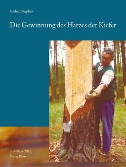 Die Gewinnung des Harzes der Kiefer (Pinus silvestris)Dritte, vollständig überarbeitete Auflage von Hevers,  Jürgen, Stephan,  Gerhard