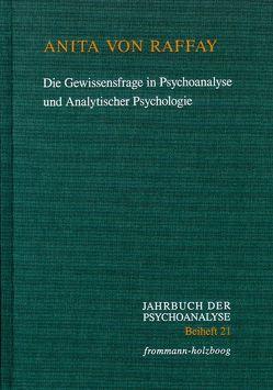 Die Gewissensfrage in Psychoanalyse und Analytischer Psychologie von Eickhoff,  Friedrich W, Raffay,  Anita von