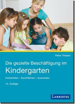 Die gezielte Beschäftigung im Kindergarten von Thiesen,  Peter