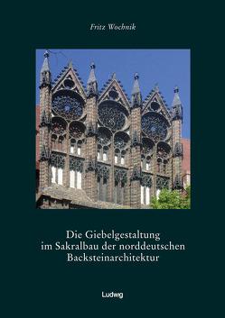 Die Giebelgestaltung im Sakralbau der norddeutschen Backsteinarchitektur von Wochnik,  Fritz
