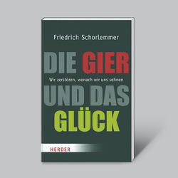 Die Gier und das Glück – Wir zerstören, wonach wir uns sehnen von Schorlemmer,  Friedrich