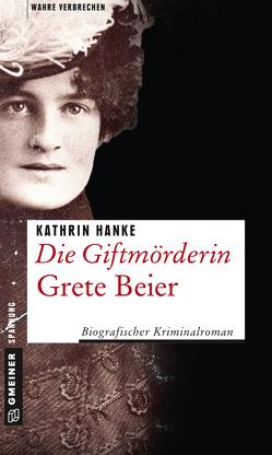 Die Giftmörderin Grete Beier von Hanke,  Kathrin