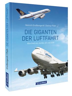 Die Giganten der Luftfahrt von Großbongardt,  Heinrich, Plath,  Dietmar