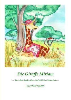 Die Giraffe Miriam von Hochapfel,  Beate
