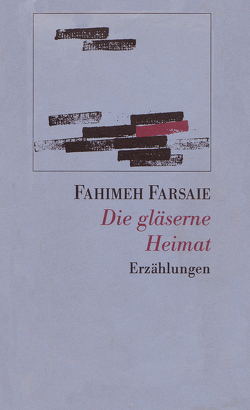 Die gläserne Heimat von Farsaie,  Fahimeh