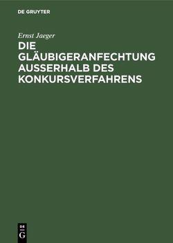 Die Gläubigeranfechtung außerhalb des Konkursverfahrens von Jaeger,  Ernst