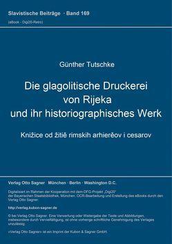 Die glagolitische Druckerei von Rijeka und ihr historiographisches Werk von Tutschke,  Günther