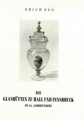 Die Glashütten zu Hall und Innsbruck im 16. Jahrhundert von Egg,  Erich