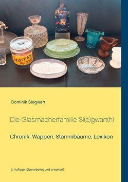 Die Glasmacherfamilie Si(e)gwart(h) von Siegwart,  Dominik