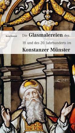 Die Glasmalereien des 19. und 20. Jahrhunderts im Konstanzer Münster von Konrad,  Bernd