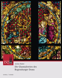 Die Glasmalereien des Regensburger Doms von Hubel,  Achim