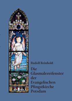 Die Glasmalereifenster der Evangelischen Pfingstkirche Potsdam von Reinhold,  Rudolf