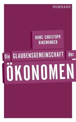 Die Glaubensgemeinschaft der Ökonomen von Binswanger,  Hans Christoph