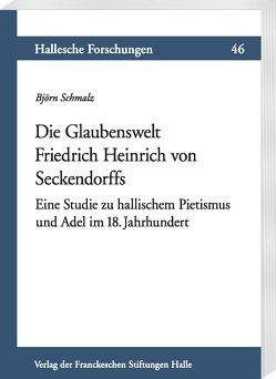 Die Glaubenswelt Friedrich Heinrich von Seckendorffs von Schmalz,  Björn