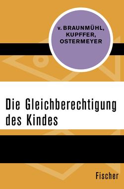 Die Gleichberechtigung des Kindes von Braunmühl,  Ekkehard von, Kupffer,  Heinrich, Ostermeyer,  Helmut