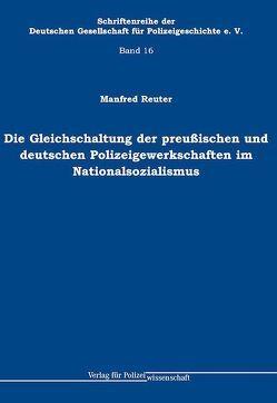 Die Gleichschaltung der preußischen und deutschen Polizeigewerkschaften im Nationalsozialismus von Reuter,  Manfred