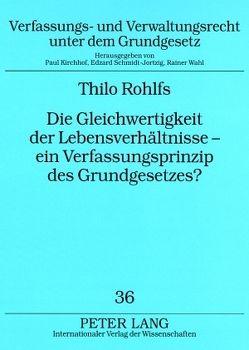 Die Gleichwertigkeit der Lebensverhältnisse – ein Verfassungsprinzip des Grundgesetzes? von Rohlfs,  Thilo