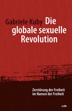 Die globale sexuelle Revolution von Kuby,  Gabriele