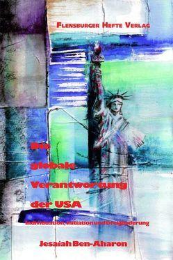 Die globale Verantwortung der USA von Ben-Aharon,  Jesaiah, Emendörfer,  Veronika, Morgenthaler,  Ulrich, Strawe,  Christoph