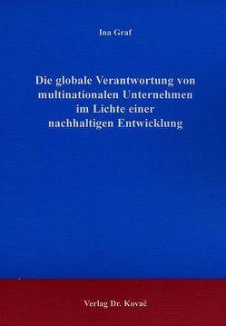 Die globale Verantwortung von multinationalen Unternehmen im Lichte einer nachhaltigen Entwicklung von Graf,  Ina