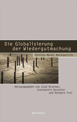 Die Globalisierung der Wiedergutmachung von Brunner,  José, Frei,  Norbert, Goschler,  Constantin