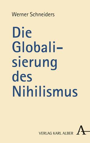 Die Globalisierung des Nihilismus von Schneiders,  Werner