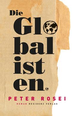 Die Globalisten von Rosei,  Peter