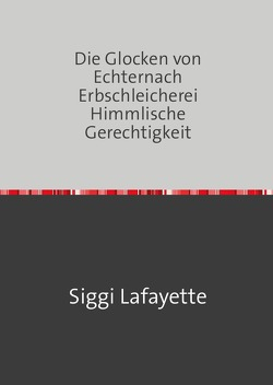 Die Glocken von Echternach Erbschleicherei Himmlische Gerechtigkeit von Lafayette,  Siggi