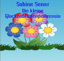 Die Glockenblumenprinzessin von Sener,  Sabine