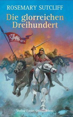 Die glorreichen Dreihundert von Martin,  John F., Sutcliff,  Rosemary, von dem Borne,  Astrid