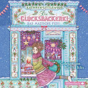 Die Glücksbäckerei 7: Die Glücksbäckerei, Das magische Fest von Icks,  Sascha, Littlewood,  Kathryn, Riekert,  Eva