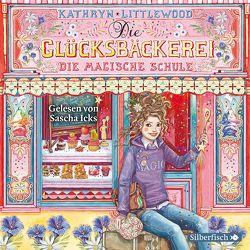 Die Glücksbäckerei 8: Die magische Schule von Icks,  Sascha, Littlewood,  Kathryn, Riekert,  Eva
