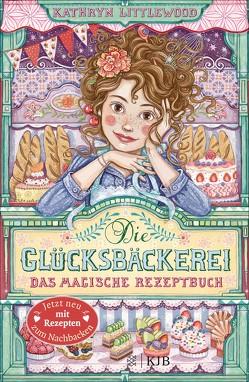 Die Glücksbäckerei – Das magische Rezeptbuch von Littlewood,  Kathryn, Riekert,  Eva, Schoeffmann-Davidov,  Eva