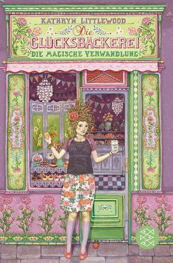 Die Glücksbäckerei – Die magische Verwandlung von Littlewood,  Kathryn, Riekert,  Eva, Schoeffmann-Davidov,  Eva
