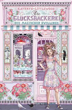 Die Glücksbäckerei – Die magischen Zwillinge von Littlewood,  Kathryn, Riekert,  Eva, Schoeffmann-Davidov,  Eva