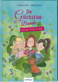 Die Glücksklee-Bande 1: Kleiner Hund in Not von Krauss,  Stefanie, Schütze,  Andrea