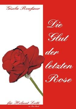 Die Glut der letzten Rose von Reußner,  Gisela