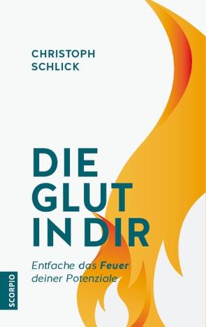 Die Glut in dir von Schlick,  Christoph